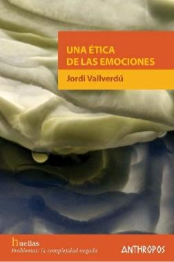 Una ética de las emociones   Jordi Vallverdú