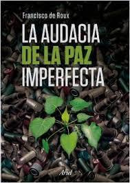 La audacia de la paz imperfecta   Francisco de Roux