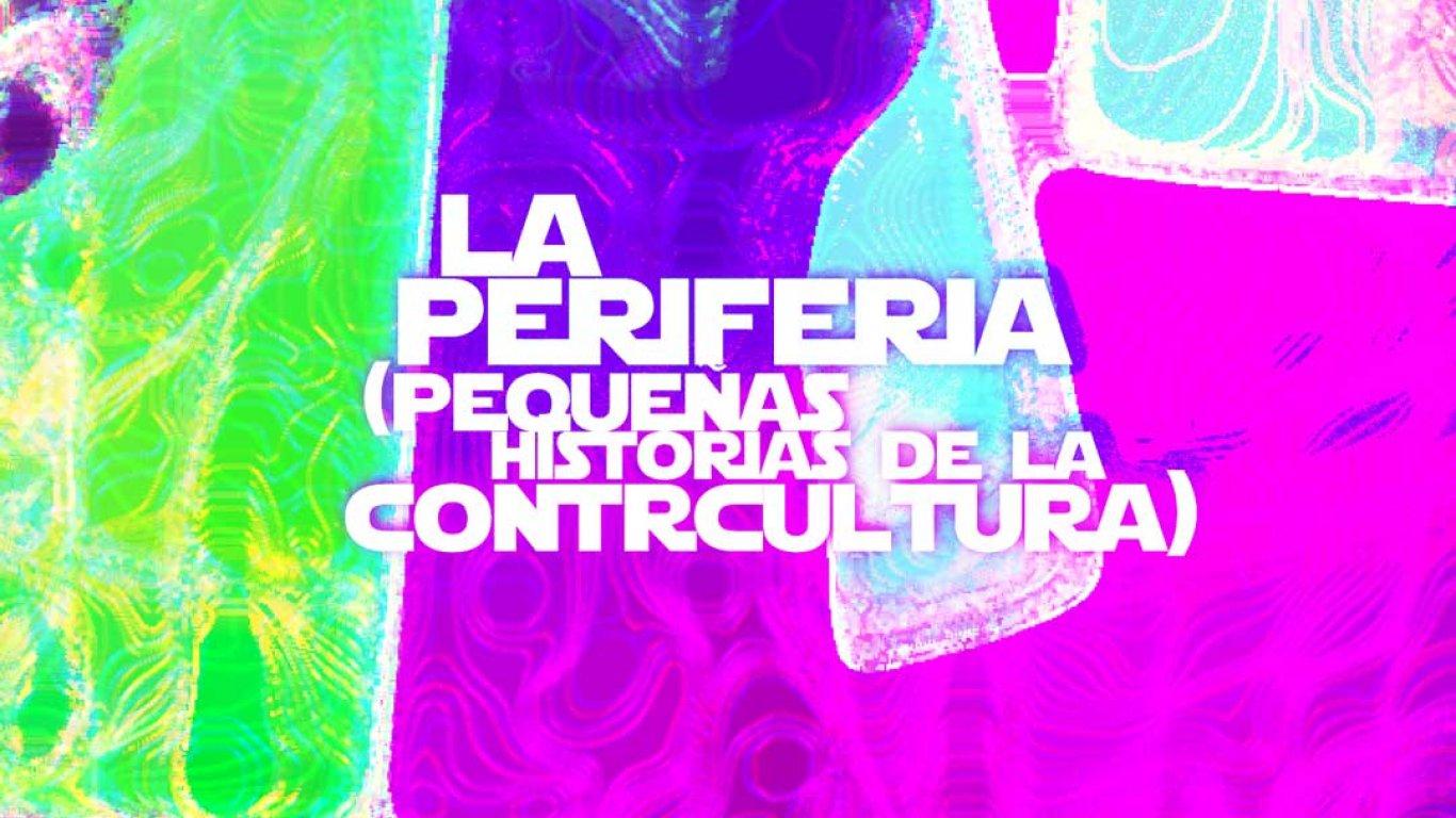 La Periferia: pequeñas historias de la contracultura