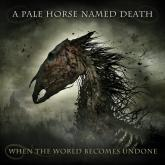 20. A PALE HORSE NAMED DEAD - WHEN THE WORLD BECOMES UNDONE