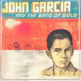 8. JOHN GARCIA - JOHN GARCIA AND THE BAND OF GOLD
