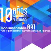 Arte y periodismo: caminos hacia la libertad (Documental 001)