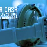 ¡Sigan! Esta es su casa, la casa de los sonidos colombianos