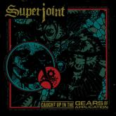 No. 23 'Caught Up In The Gears Of Application' de Superjoint (Housecore)