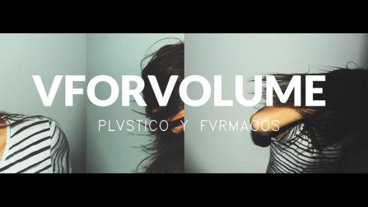 """""""Plvstico y Fvrmacos"""" de V For Volume"""