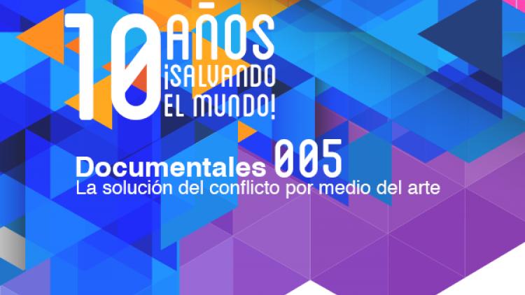 La solución del conflicto por medio del arte (Documental 005)