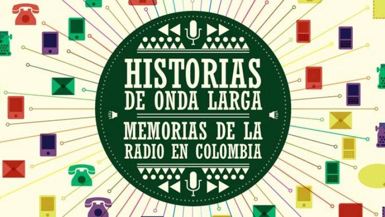 """""""Historias de Onda Larga: Memorias de la Radio en Colombia"""""""