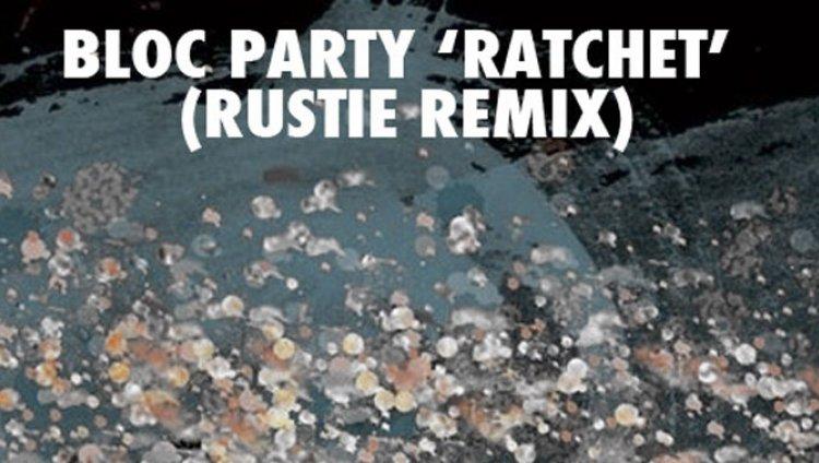 """Bloc Party lanza nueva mezcla de """"Ratchet"""""""
