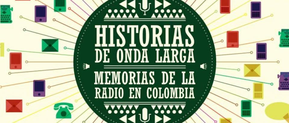 """""""Historias de Onda Larga: Memorias de la Radio en Colombia"""