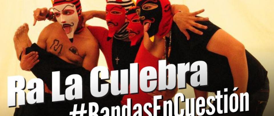 Bandas En Cuestión: Ra La Culebra