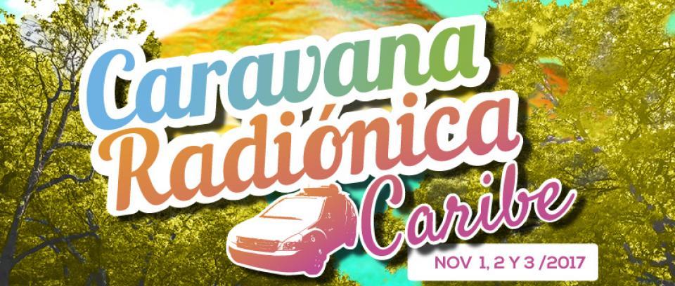 Caravana Radiónica 2017: las nuevas historias del Caribe